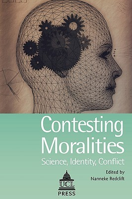 Contesting Moralities: Science, Identity, Conflict  by  Nannek Redclift