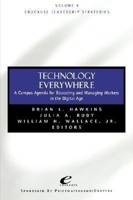 Technology Everywhere: A Campus Agenda for Educating and Managing Workers in the Digital Age Brian H. Hawkins