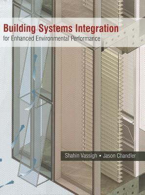 Building Systems Integration for Enhanced Environmental Performance  by  Shahin Vassigh