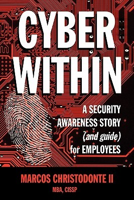Cyber Within: A Security Awareness Story and Guide for Employees  by  Marcos Christodonte II