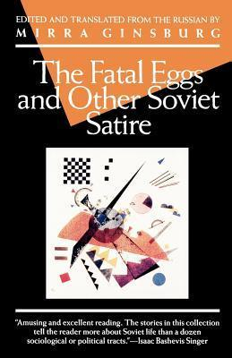 The Fatal Eggs and Other Soviet Satire 1918-1963 Mirra Ginsburg