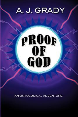 Proof of God: The Metaphysical Detective (A Novel)  by  A.J. Grady