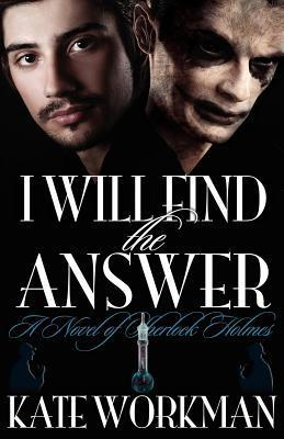 I Will Find the Answer (Sherlock Holmes #2) Kate Workman