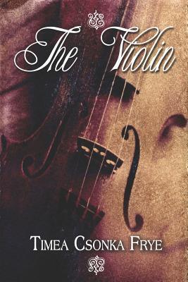 The Violin Timea Csonka Frye