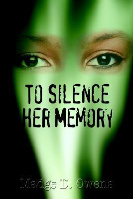 To Silence Her Memory  by  Madge D. Owens