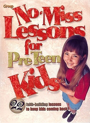 No-Miss Lessons for Preteen Kids  by  Group Publishing