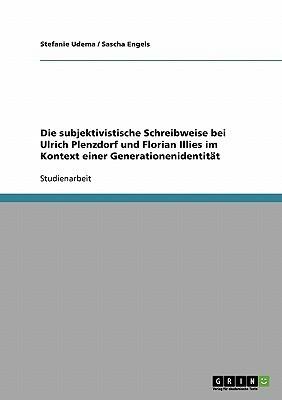Die Subjektivistische Schreibweise Bei Ulrich Plenzdorf Und Florian Illies Im Kontext Einer Generationenidentit T Stefanie Udema