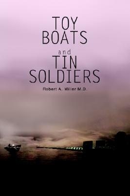 Toy Boats and Tin Soldiers Robert A. Miller