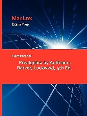 Exam Prep for Prealgebra Aufmann, Barker, Lockwwd, 4th Ed by Barker Lockwwd Aufmann