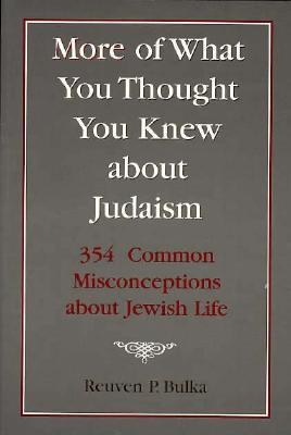 More of What You Thought You K 354 Common Misconceptions about Jewish Life  by  Reuven P. Bulka