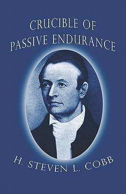 Crucible Of Passive Endurance  by  H. Steven L. Cobb