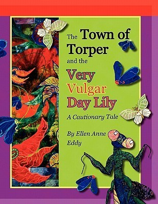The Town of Torper and the Very Vulgar Day Lily  by  Ellen Anne Eddy