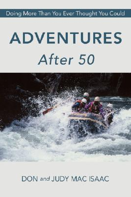Adventures After 50: Doing More Than You Ever Thought You Could Don and Judy Mac Isaac