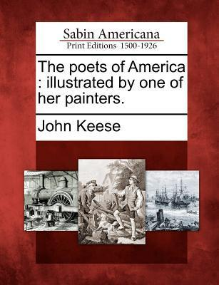 The Poets of America: Illustrated  by  One of Her Painters. by John Keese