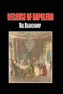 Because of Napoleon  by  Val Beauchamp