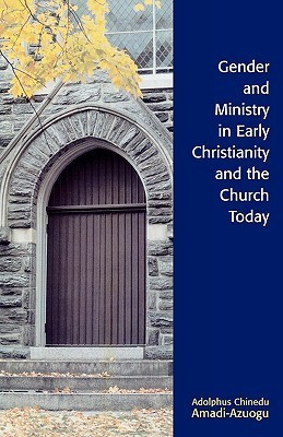 Gender and Ministry in Early Christianity and the Church Today Adolphus Chinedu Amadi-Azuogu