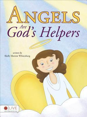 Angels Are Gods Helpers  by  Shelly Morrow Whitenburg