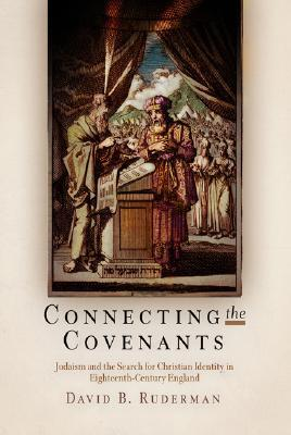 Connecting the Covenants: Judaism and the Search for Christian Identity in Eighteenth-Century England David B. Ruderman