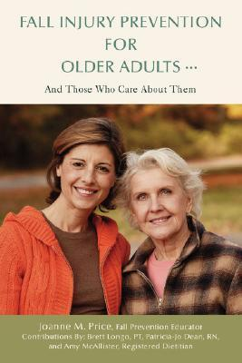 Fall Injury Prevention for Older Adults .: And Those Who Care about Them  by  Amy McAllister