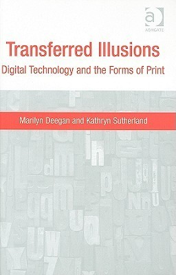 Transferred Illusions: Digital Technology and the Forms of Print Marilyn Deegan