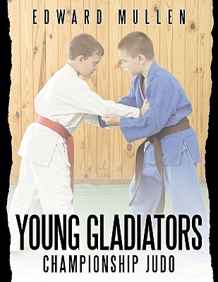 Young Gladiators: Championship Judo Edward Mullen
