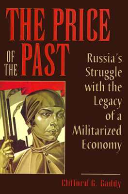 The Price of the Past: Russias Struggle with the Legacy of a Militarized Economy Clifford G. Gaddy