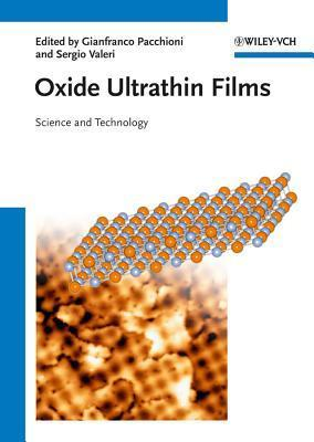Oxide Ultrathin Films: Science and Technology  by  Gianfranco Pacchioni