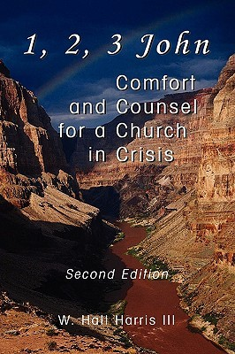 1, 2, 3 John - Comfort and Counsel for a Church in Crisis W Hall Harris