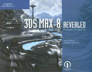 Autodesk 3DS Max 8 Projects Workbook Revealed  by  Max Dutton