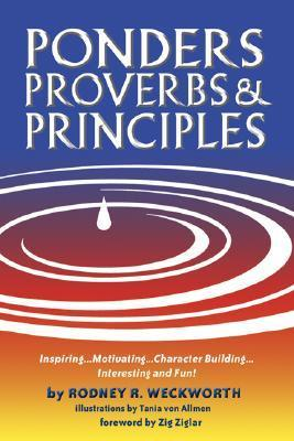 Ponders, Proverbs and Principles  by  Rodney R. Weckworth