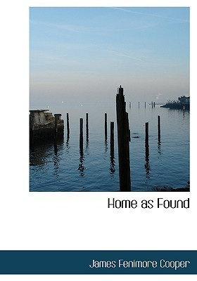 Home as Found (Large Print Edition): Sequel to Homeward Bound James Fenimore Cooper