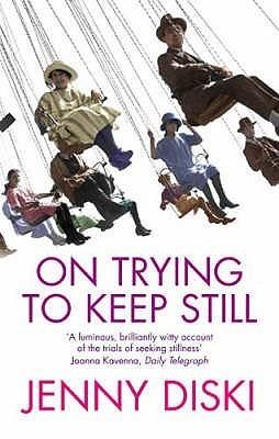 On Trying To Keep Still  by  Jenny Diski