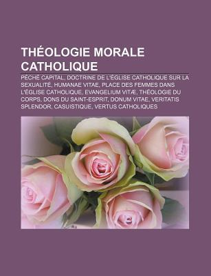 Th Ologie Morale Catholique: P Ch Capital, Doctrine de L Glise Catholique Sur La Sexualit, Humanae Vitae  by  Source Wikipedia