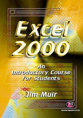 Excel 2000: An Introductory Course for Students Jim Muir