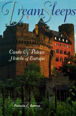 Dream Sleeps: Castles and Palace Hotels of Europe  by  Pamela L. Barrus