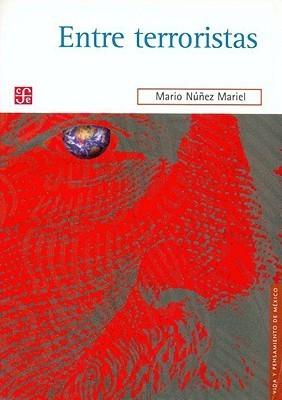 Entre Terroristas: Una Politica Exterior Para el Mundo del Terror  by  Mario Nuñez Mariel