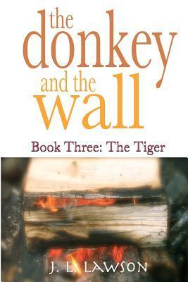 The Tiger (The Donkey and the Wall #3)  by  J.L. Lawson