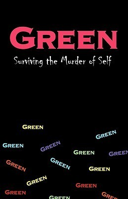 Green: Surviving the Murder of Self  by  Malone D. Malone