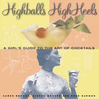 Highballs High Heels: A Girls Guide to the Art of Cocktails Gideon Bosker