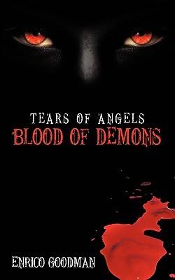 Tears of Angels, Blood of Demons Enrico Goodman