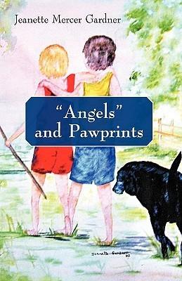 Angels and Pawprints: A Lifetime of Love, Laughter, and Tears Mercer Gardner Jeanette Mercer Gardner