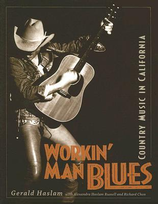 Workin Man Blues: Country Music in California  by  Gerald W. Haslam