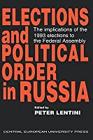 Elections and Political Order in Russia: The Implications of the 1993 Elections to the Federal Assembly  by  Peter Lentini