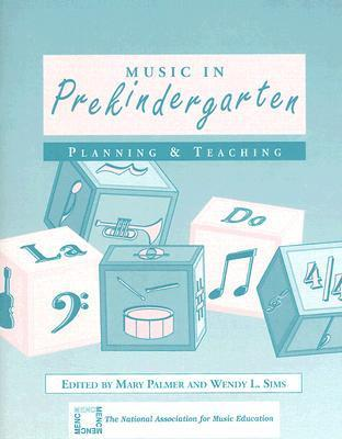 Music in Prekindergarten: Planning and Teaching  by  Mary Palmer