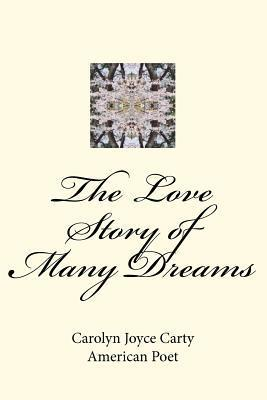 The Love Story of Many Dreams: Writing Journals Carolyn Joyce Carty