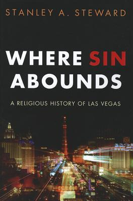 Where Sin Abounds: A Religious History of Las Vegas Stanley A. Steward