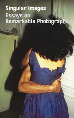Singular Images: Essays on Remarkable Photographs Sophie Howarth
