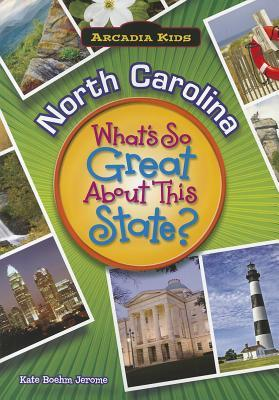 North Carolina: Whats So Great about This State?  by  Kate Boehm Jerome