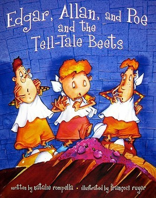 Edgar, Allan, and Poe, and the Tell-Tale Beets  by  Natalie Rompella