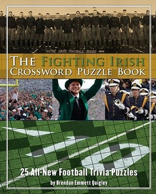 The Fighting Irish Crossword Puzzle Book: 25 All-New Football Trivia Puzzles  by  Brendan Emmett Quigley